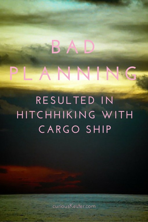 Bad planning resulted in hitchhiking with cargo ship